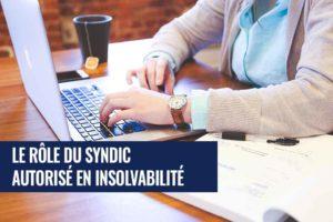 Quel est le rôle du syndic autorisé en insolvabilité