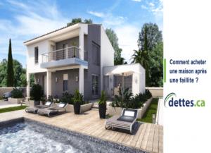 Comment acheter une maison après une faillite par www.dettes.ca