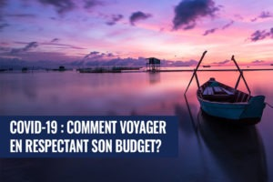 Covid-19 : Comment voyager en respectant son budget?