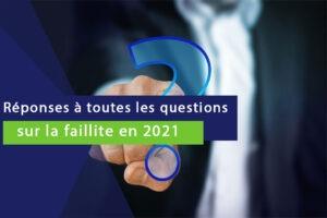 image avec le texte suivant : réponses à toutes les questions sur la faillite en 2021