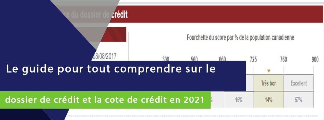 banniere sur laquelle est écrit le guide pout tout comprendre sur le dossier de crédit et la cote de crédit en 2021