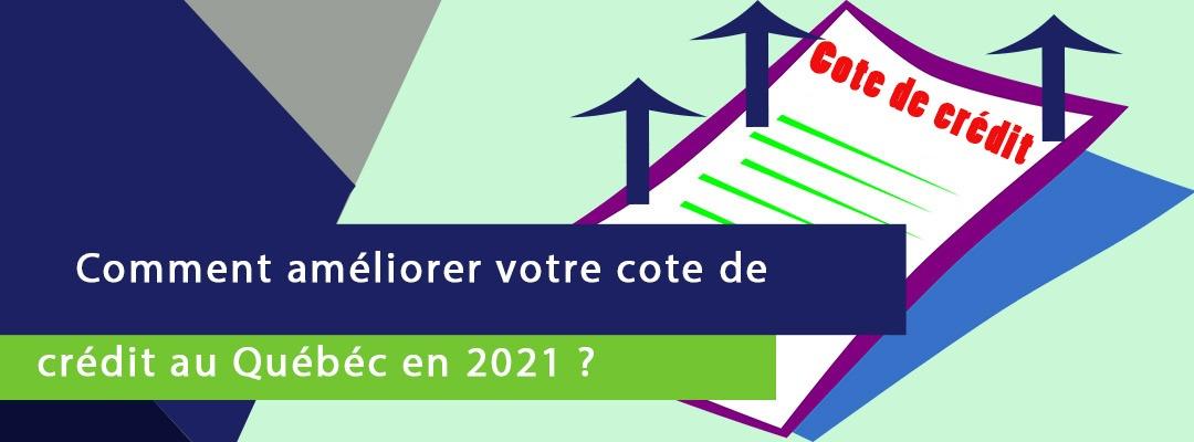 banniére sur laquelle est écrit comment améliorer votre cote de crédit au Québec en 2021