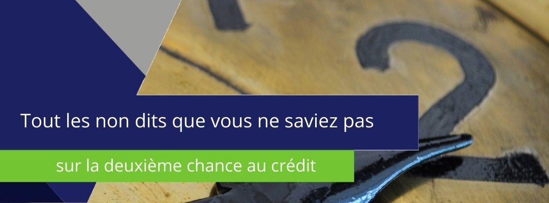 bannière sur laquelle est écrit tout les non dits que vous ne savez pas sur la deuxième chance au crédit