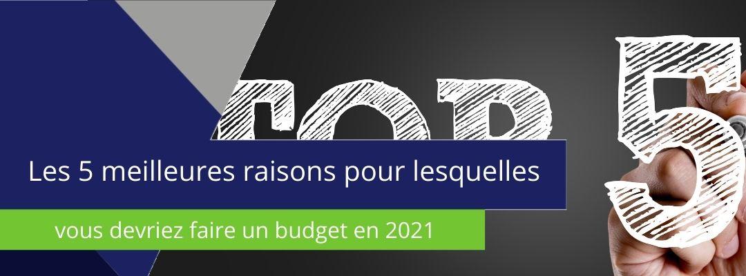 """bannière sur laquelle est écrit """"les 5 meilleures raisons pour lesquelles vous devriez faire un budget en 2021"""