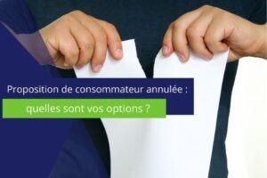 photo sur laquelle est écrit : proposition de consommateur annulée : quelles sont vos options ?