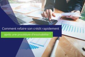 photo sur laquelle est écrit comment refaire son crédit rapidement après une procèdure d'insolvabilité