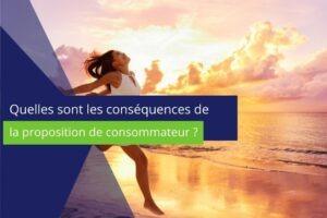 cadre sur lequel il y a écrit quelles sont les conséquences de la proposition de consommateur ?