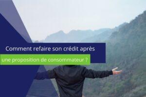 photo sur laquelle est écrit comment refaire son crédit après une proposition de consommateur